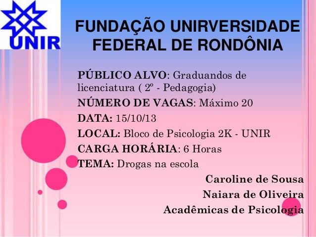FUNDAÇÃO UNIRVERSIDADE FEDERAL DE RONDÔNIA PÚBLICO ALVO: Graduandos de licenciatura ( 2º - Pedagogia) NÚMERO DE VAGAS: Máx...