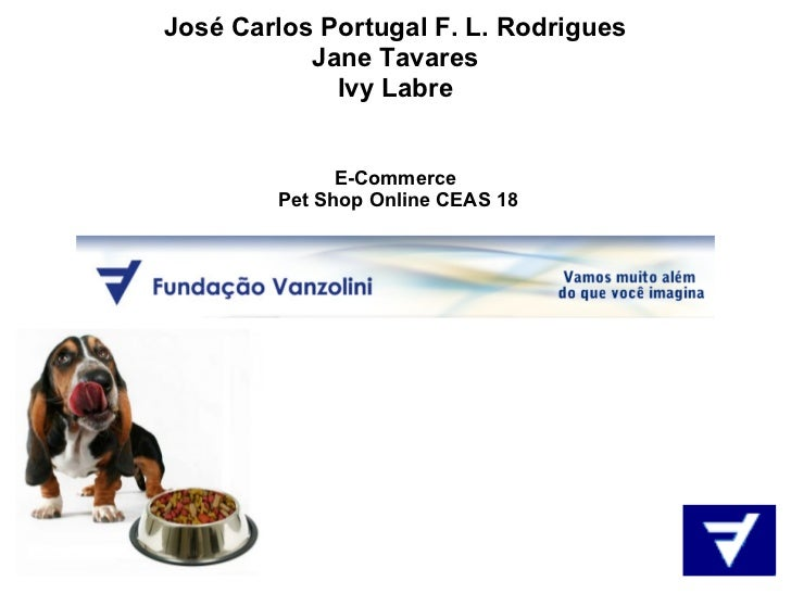 José Carlos Portugal F. L. Rodrigues           Jane Tavares             Ivy Labre              E-Commerce        Pet Shop ...