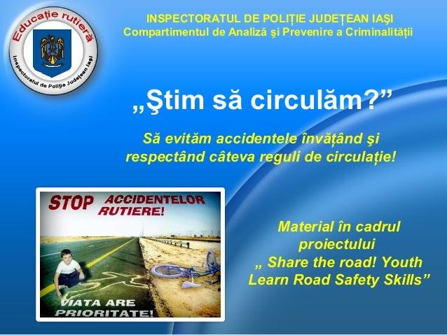 """""""Ştim să circulăm?"""" Să evităm accidentele învăţând şi respectând câteva reguli de circulaţie! INSPECTORATUL DE POLIŢIE JUD..."""