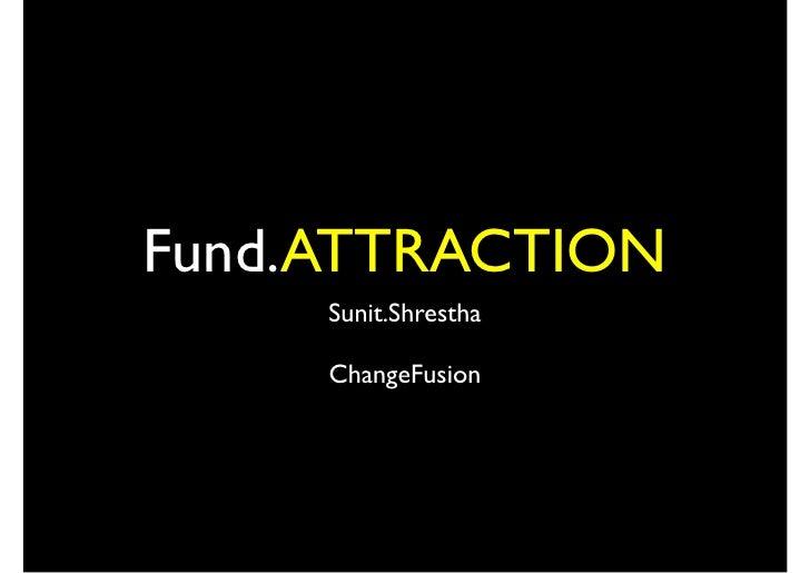 Fund.ATTRACTION      Sunit.Shrestha       ChangeFusion