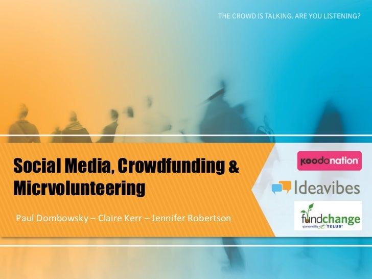 Social Media, Crowdfunding &MicrvolunteeringPaul Dombowsky – Claire Kerr – Jennifer Robertson