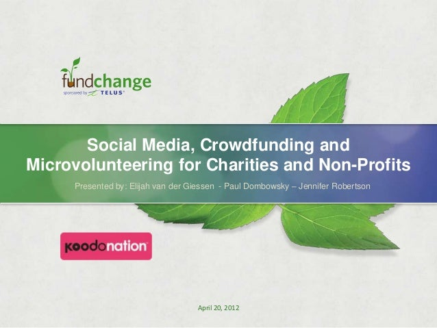 Social Media, Crowdfunding and Microvolunteering for Charities and Non-Profits Presented by: Elijah van der Giessen - Paul...