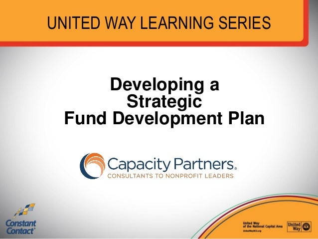 UNITED WAY LEARNING SERIES Developing a Strategic Fund Development Plan