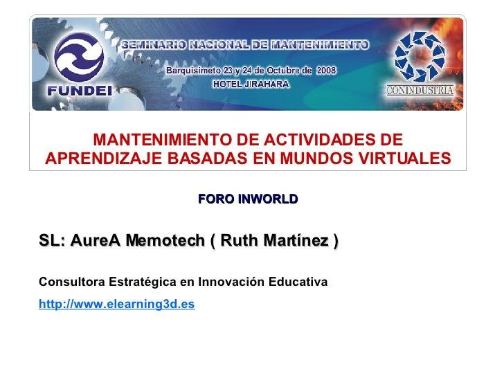 SL: AureA Memotech ( Ruth Martínez ) Consultora Estratégica en Innovación Educativa http://www.elearning3d.es   MANTENIMIE...