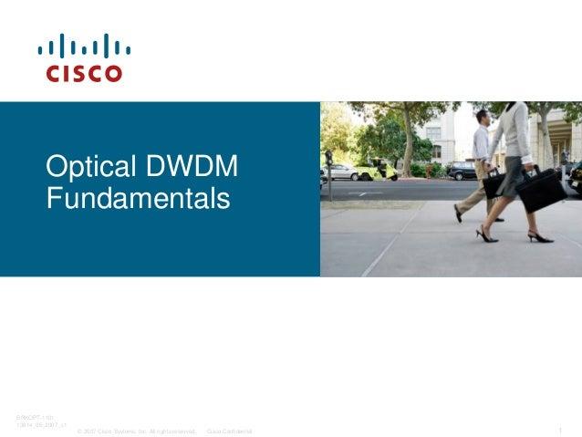 © 2007 Cisco Systems, Inc. All rights reserved. Cisco Confidential BRKOPT-1101 13814_05_2007_c1 1 Optical DWDM Fundamentals