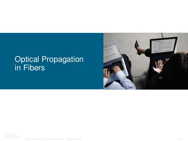 © 2007 Cisco Systems, Inc. All rights reserved. Cisco Confidential BRKOPT-1101 13814_05_2007_c1 18 Optical Propagation in ...