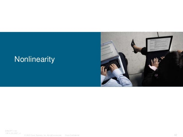 © 2007 Cisco Systems, Inc. All rights reserved. Cisco Confidential BRKOPT-1101 13814_05_2007_c1 42 Nonlinearity