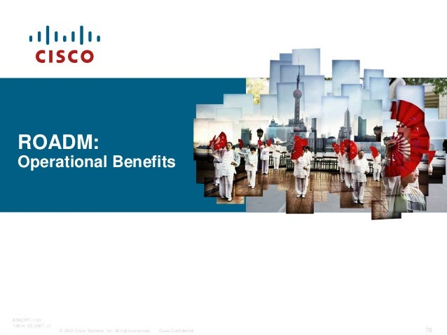 © 2007 Cisco Systems, Inc. All rights reserved. Cisco Confidential BRKOPT-1101 13814_05_2007_c1 76 ROADM: Operational Bene...
