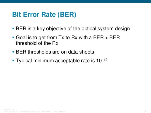 © 2007 Cisco Systems, Inc. All rights reserved. Cisco Confidential BRKOPT-1101 13814_05_2007_c1 9 Bit Error Rate (BER) BER...