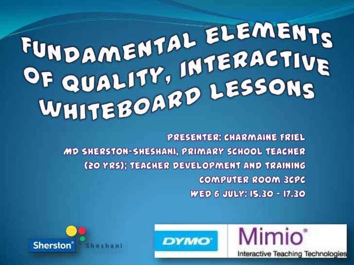 Fundamental elements of quality, interactive whiteboard lessons <br />Presenter: Charmaine Friel<br />MD Sherston-Sheshani...