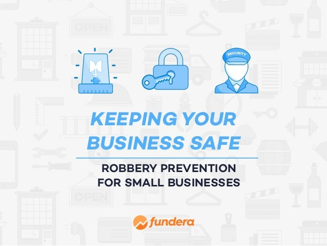 KEEPING YOUR BUSINESS SAFE ROBBERY PREVENTION FOR SMALL BUSINESSES