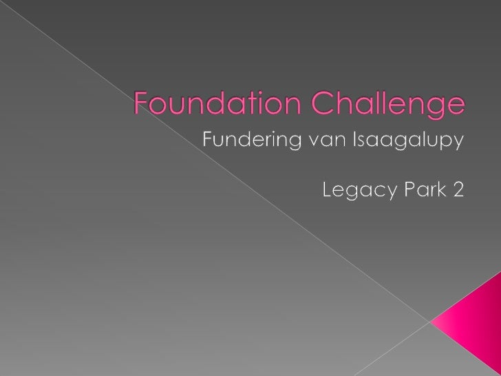 Foundation Challenge<br />Fundering van Isaagalupy<br />Legacy Park 2<br />
