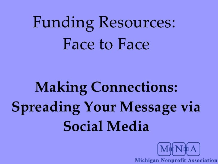 Funding Resources:  Face to Face Making Connections: Spreading Your Message via Social Media