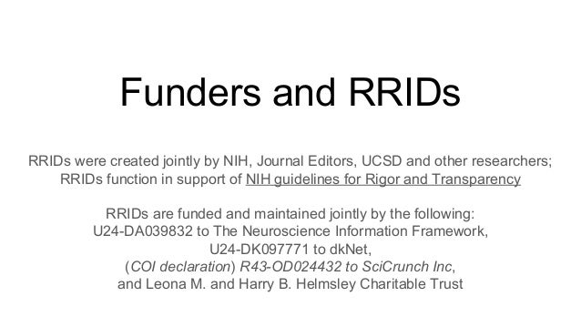 Funders and RRIDs RRIDs were created jointly by NIH, Journal Editors, UCSD and other researchers; RRIDs function in suppor...