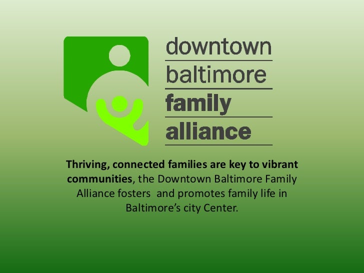 Thriving, connected families are key to vibrant communities, the Downtown Baltimore Family Alliance fosters  and promotes ...