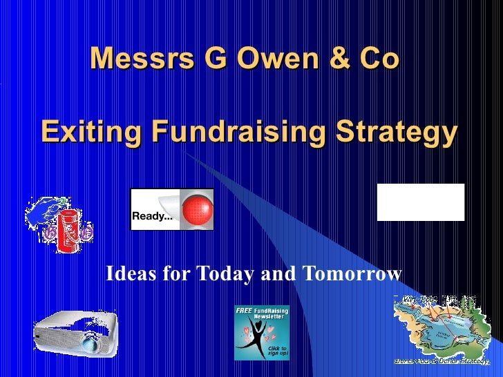 Messrs G Owen & Co     Exiting Fundraising Strategy Ideas for Today and Tomorrow