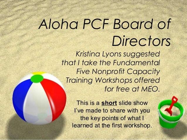 Aloha PCF Board of Directors Kristina Lyons suggested that I take the Fundamental Five Nonprofit Capacity Training Worksho...