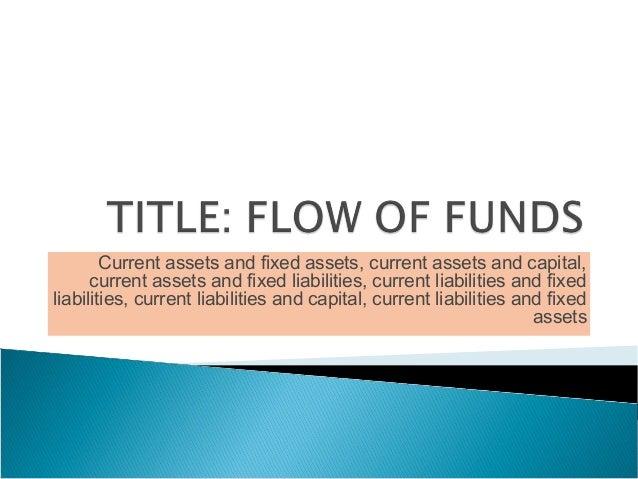 Current assets and fixed assets, current assets and capital, current assets and fixed liabilities, current liabilities and...
