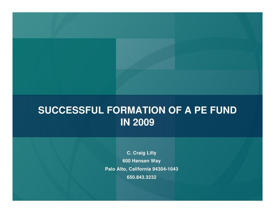 SUCCESSFUL FORMATION OF A PE FUND              IN 2009                      C. Craig Lilly                   600 Hansen Wa...