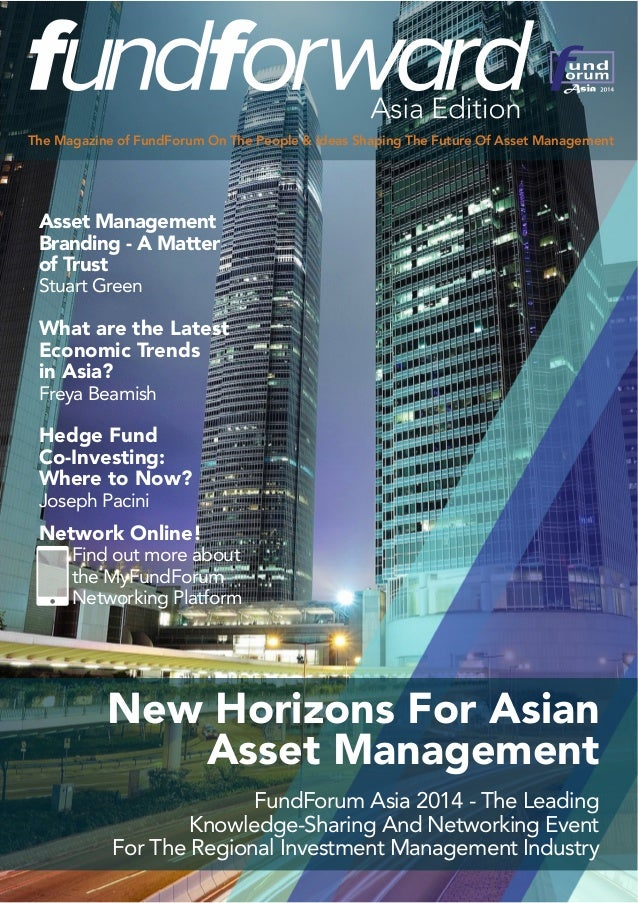 The Magazine of FundForum On The People & Ideas Shaping The Future Of Asset Management New Horizons For Asian Asset Manage...