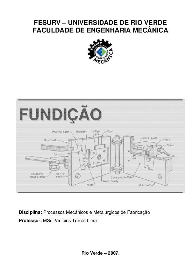 FESURV – UNIVERSIDADE DE RIO VERDE FACULDADE DE ENGENHARIA MECÂNICA FFUUNNDDIIÇÇÃÃOO Disciplina: Processos Mecânicos e Met...