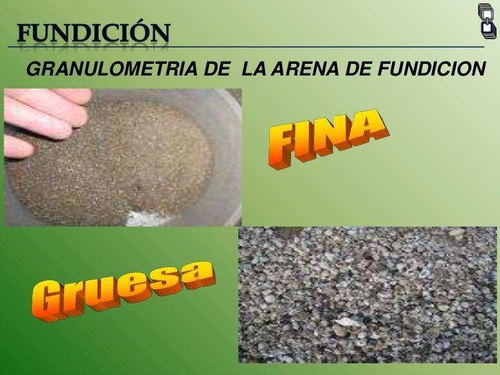FUNDICIÓN<br />GRANULOMETRIA DE  LA ARENA DE FUNDICION <br />FINA<br />Gruesa<br />