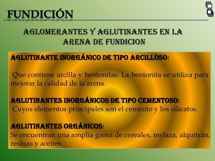 FUNDICIÓN<br />AGLOMERANTES Y AGLUTINANTES EN LA <br /> ARENA DE FUNDICION <br />Aglutinante Inorgánico de tipo arcilloso:...