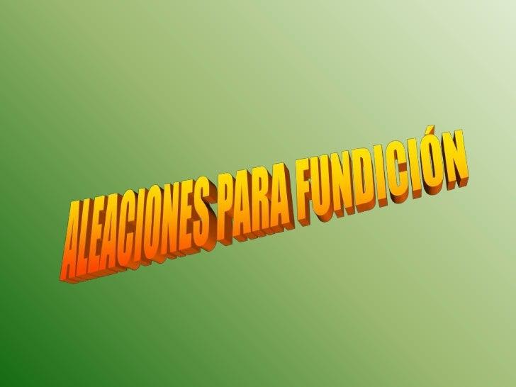 ALEACIONES PARA FUNDICIÓN<br />