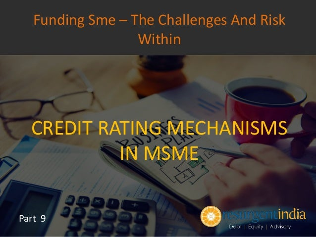 CREDIT RATING MECHANISMS IN MSME Part 9 Funding Sme – The Challenges And Risk Within