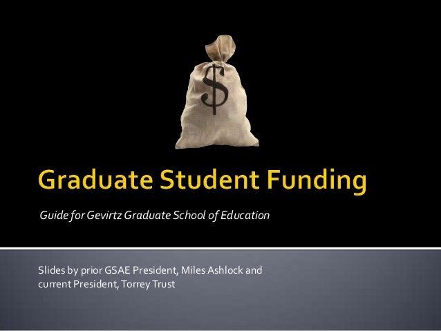 Guide for Gevirtz Graduate School of EducationSlides by prior GSAE President, Miles Ashlock andcurrent President, Torrey T...