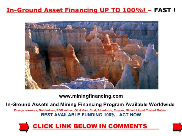 In-Ground Asset Financing UP TO 100%!  –  FAST ! www.miningfinancing.com In-Ground Assets and Mining Financing Program   A...