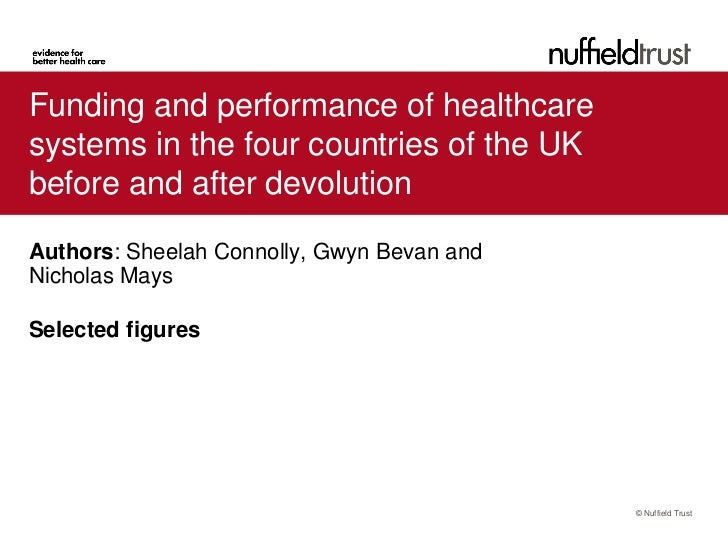 Funding and performance of healthcaresystems in the four countries of the UKbefore and after devolutionAuthors: Sheelah Co...