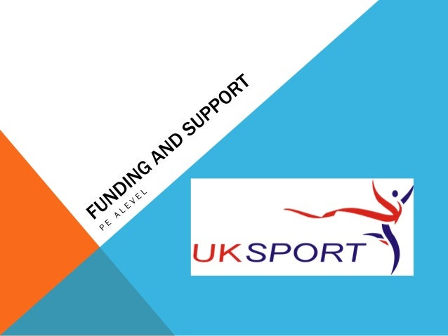 FUNDING UK involves both State funding and involves private sector funding  4 types of funding • Funding directly from sal...