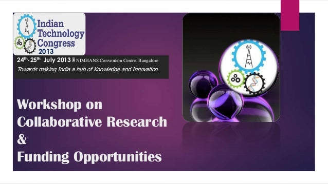 Workshop onCollaborative Research&Funding Opportunities201324th-25th July 2013 @ NIMHANS Convention Centre, BangaloreTowar...