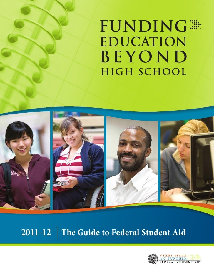 FUNDING                   EDUCATION                   BEYOND                   HIGH SCHOOL2011–12  The Guide to Federal St...