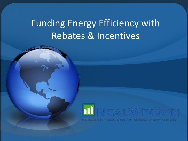 Funding Energy Efficiency with Rebates & Incentives<br />