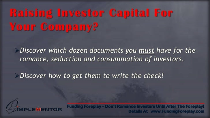 Raising Investor Capital For Your Company?<br />Discover which dozen documents you must have for the romance, seduction an...