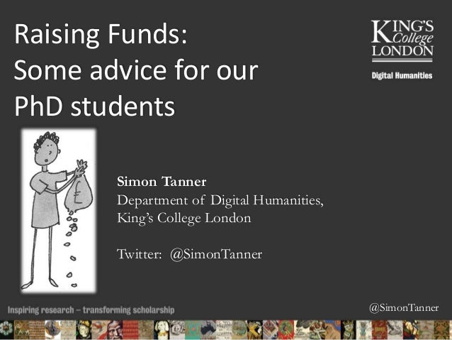 @SimonTanner Raising Funds: Some advice for our PhD students Simon Tanner Department of Digital Humanities, King's College...