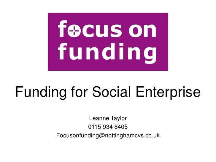 Funding for Social Enterprise                Leanne Taylor                0115 934 8405      Focusonfunding@nottinghamcvs....