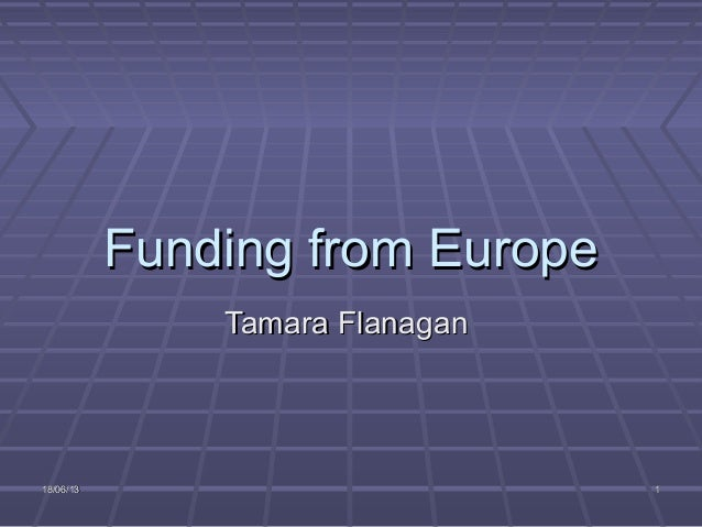 18/06/1318/06/13 11Funding from EuropeFunding from EuropeTamara FlanaganTamara Flanagan