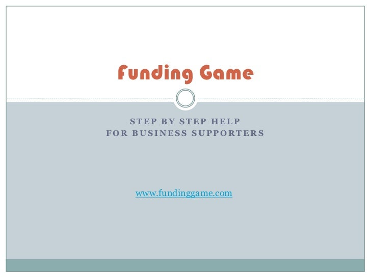 Funding Game    STEP BY STEP HELPFOR BUSINESS SUPPORTERS    www.fundinggame.com
