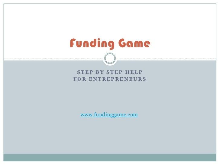 Funding Game STEP BY STEP HELPFOR ENTREPRENEURS www.fundinggame.com