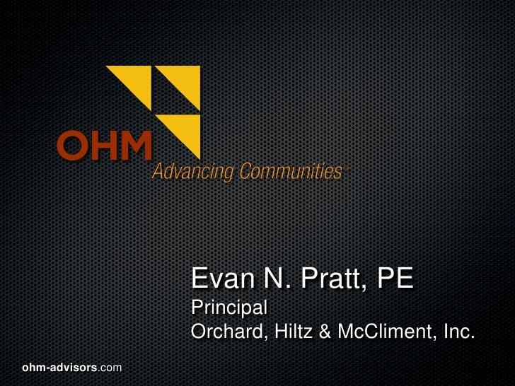 Evan N. Pratt, PE                   Principal                   Orchard, Hiltz & McCliment, Inc.ohm-advisors.com