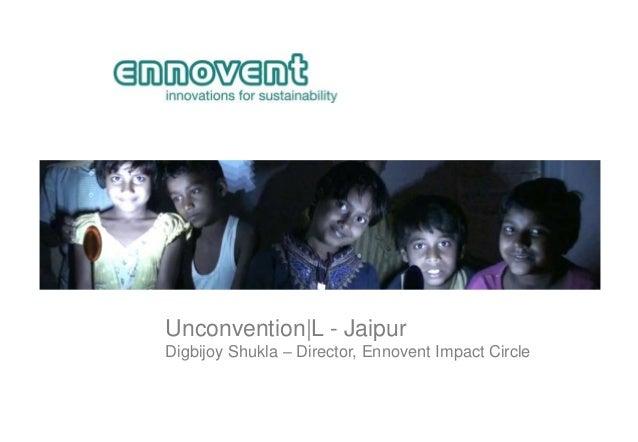 Unconvention|L - JaipurDigbijoy Shukla – Director, Ennovent Impact Circle