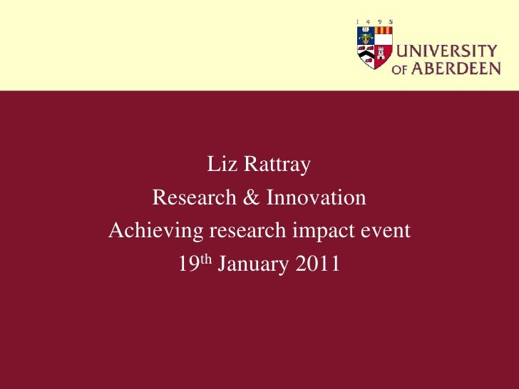Liz Rattray<br />Research & Innovation<br />Achieving research impact event<br />19thJanuary 2011<br />