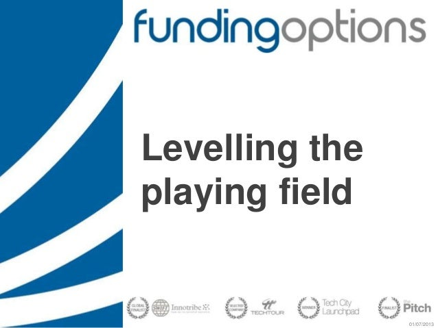 01/07/2013 Levelling the playing field