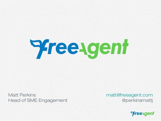 Matt Perkins Head of SME Engagement  matt@freeagent.com @perkinsmattj