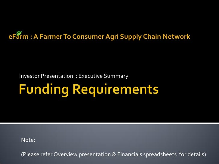 eFarm : A Farmer To Consumer Agri Supply Chain Network        Investor Presentation : Executive Summary        Note:     (...
