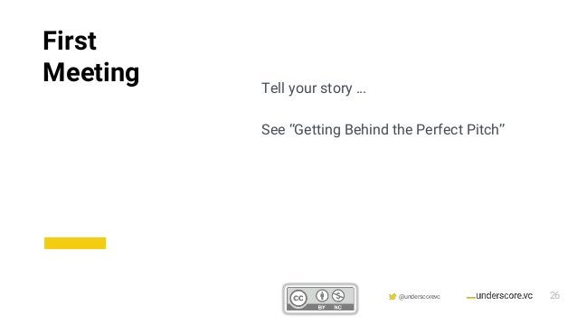 """Confidential & Proprietary @underscorevc Tell your story … See """"Getting Behind the Perfect Pitch"""" First Meeting 26"""