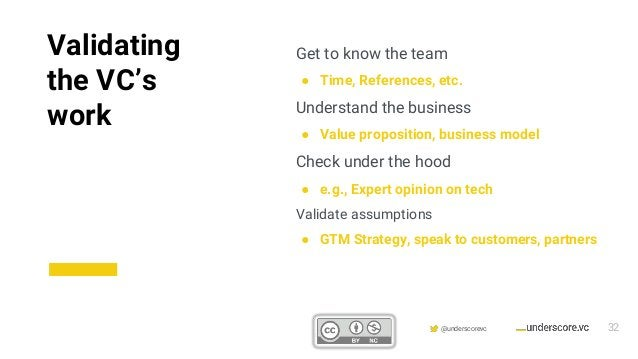 Confidential & Proprietary @underscorevc Get to know the team ● Time, References, etc. Understand the business ● Value pro...